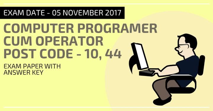 कंप्यूटर प्रोग्रामर — कम-ऑपरेटर एग्जाम पेपर 2017