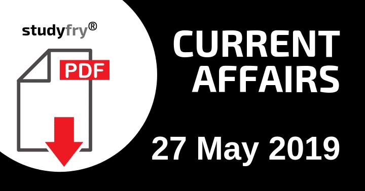 करेंट अफेयर्स 27 मई 2019 (Current Affairs) - Download PDF