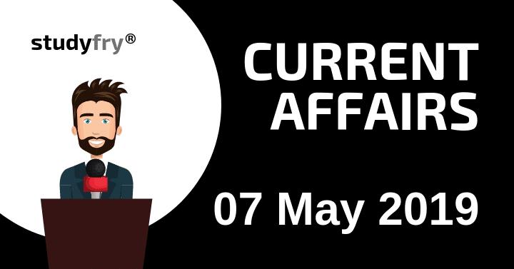 करेंट अफेयर्स 7 मई 2019 (Current Affairs)