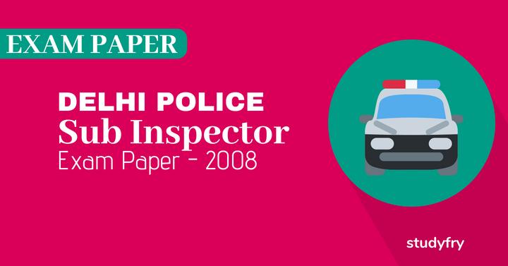 दिल्ली पुलिस - उपनिरीक्षक(Sub Inspector) एग्जाम - 2008