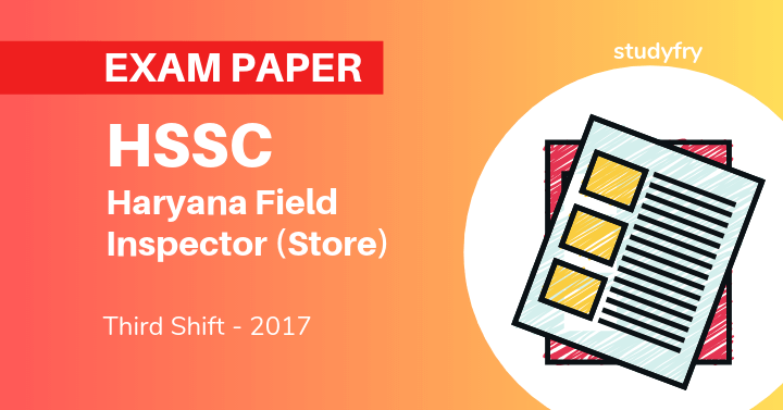 HSSC Haryana Field Inspector (Store) previous exam paper - 2017 (Third Shift)