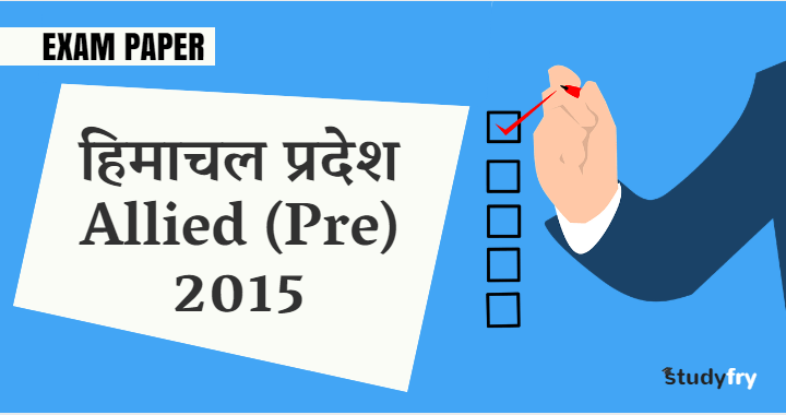 Himachal Pradesh Allied Pre Exam Paper 2015