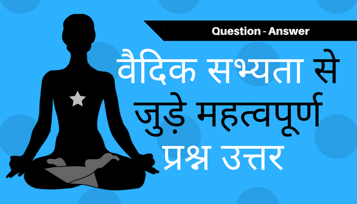 Important questions related to Vedic civilization or Vedic Period