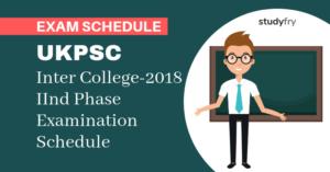 UKPSC इंटर कॉलेज -2018 द्वितीय चरण परीक्षा कार्यक्रम