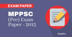MPPSC प्रारंभिक परीक्षा (सामान्य अध्ययन) - 2015