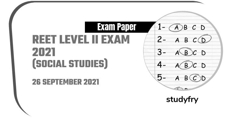 REET Level 2 exam paper 26/09/2021 (Answer Key) - Social Studies