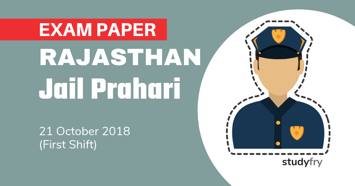 Rajasthan Jail Prahari Exam Paper - 21 Oct. 2018 (Shift-1)