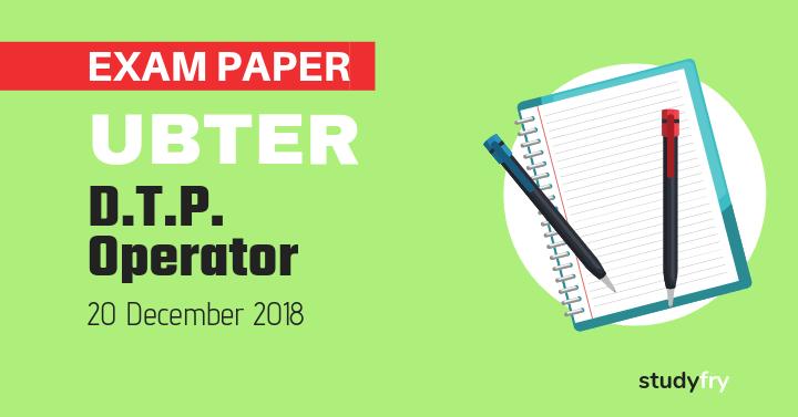 UBTER DTP Operator साल्व्ड एग्जाम पेपर - 2018