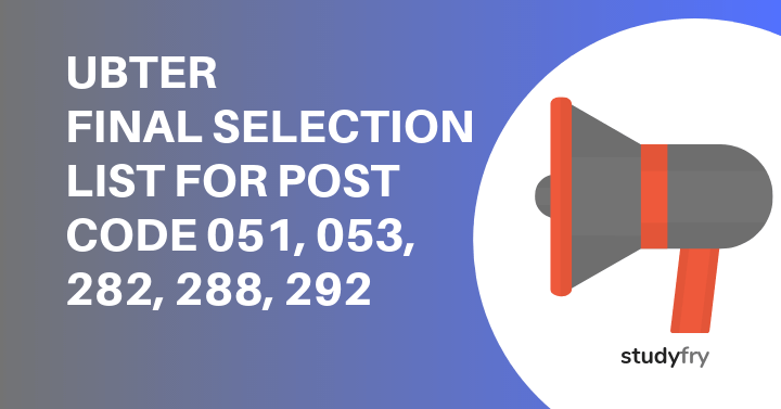 UBTER FINAL SELECTION LIST FOR POST CODE 051, 053, 282, 288, 292