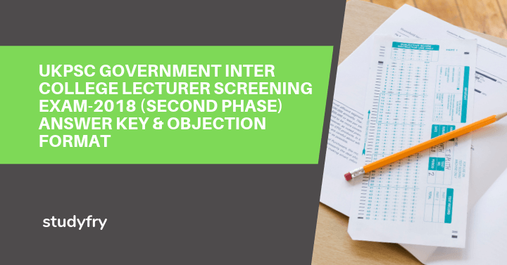 UKPSC Government Inter College Lecturer Screening Exam-2018 (Second Phase) Answer Key & Objection format