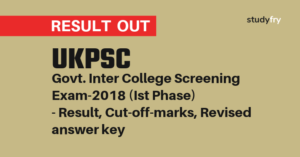 UKPSC Govt. Inter College Screening Exam-2018 (Ist Phase) - Result, Cut-off-marks, Revised answer key