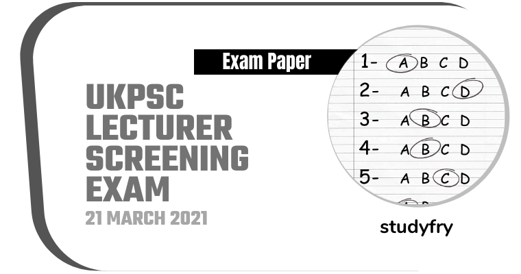UKPSC Lecturer Screening exam paper 21 March 2021 (Answer Key)