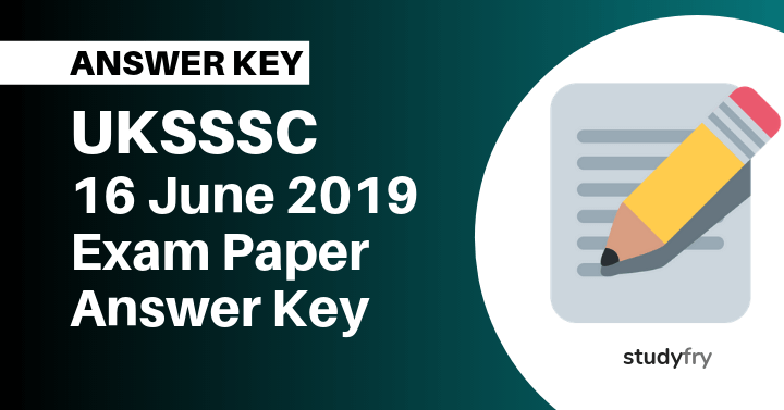 UKSSSC 16 June 2019 Exam Paper Official Answer Key