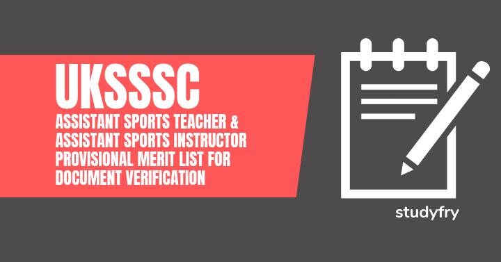 UKSSSC Assistant Sports Teacher & Assistant Sports Instructor Provisional Merit List for Document Verification