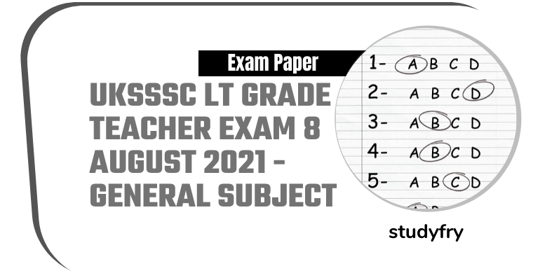 UKSSSC LT Grade Teacher exam 8 August 2021 - General Subject