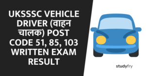 UKSSSC Vehicle Driver (वाहन चालक) Post Code 51, 85, 103 Written Exam Result