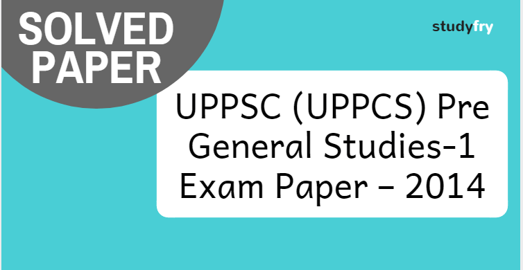 UPPCS Prelims Exam 2014 General Studies (Paper-1)