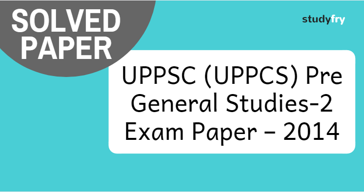 UPPCS Prelims Exam 2014 General Studies (Paper-2)