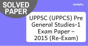 UPPCS (UPPSC) प्री एग्जाम पेपर 1 - 2015 (Re-Exam)