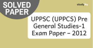 UPPSC Pre General Studies-1 Exam Paper – 2012 (Solved)