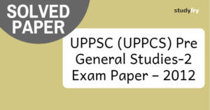 UPPSC Pre General Studies-2 Exam Paper – 2012 (Solved)