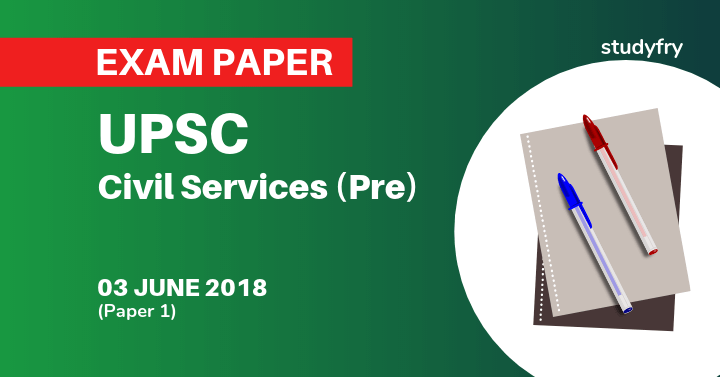 UPSC Civil Services Pre Exam Paper 3 june 2018 - First Paper