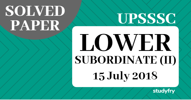 UPSSSC LOWER SUBORDINATE 2 PAPER 15 JULY 2018