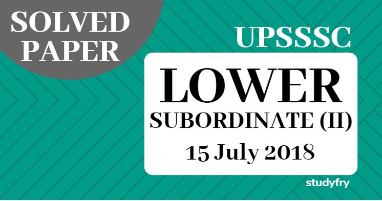 UPSSSC LOWER SUBORDINATE 2 PAPER 15 JULY 2018