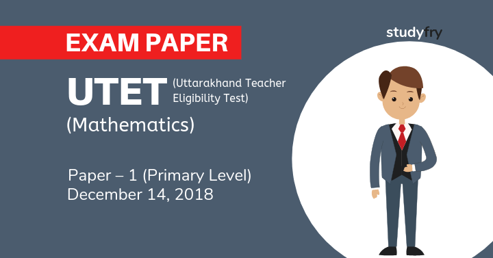 UTET Exam 2018 Paper - 1 (गणित - Mathematics)