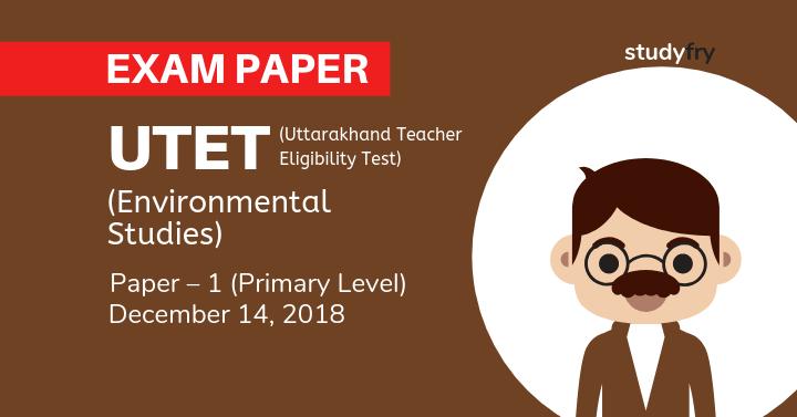 UTET Exam 2018Paper - 1 (पर्यावरण अध्ययन - Environmental Studies)