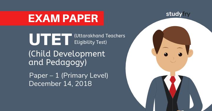 UTET Exam 2018Paper - 1 (बाल विकास एवं शिक्षण विज्ञान - Child Development and Pedagogy)