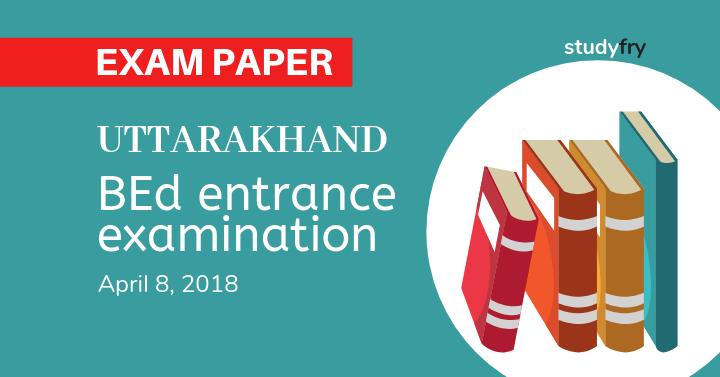 Uttarakhand BEd entrance examination 8 April 2018