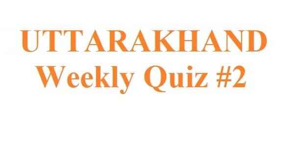 Weekly Quiz Uttarakhand Current Affairs