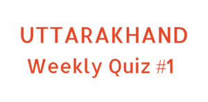 Weekly Quiz Uttarakhand Current Affairs 18 - 24 Dec 2016