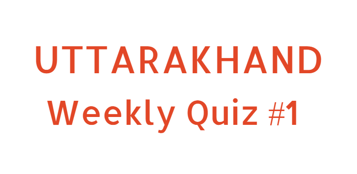 Weekly Quiz Uttarakhand Current Affairs